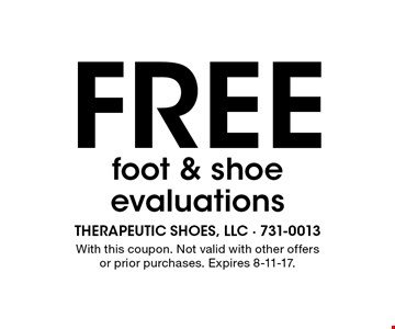 FREE foot & shoe evaluations. With this coupon. Not valid with other offers or prior purchases. Expires 8-11-17.