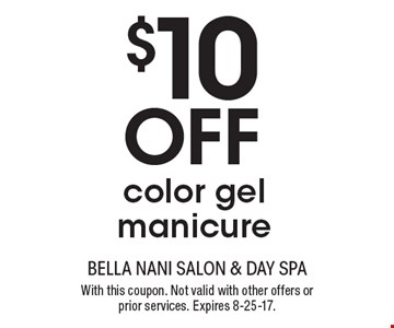$10 Off color gel manicure. With this coupon. Not valid with other offers or prior services. Expires 8-25-17.