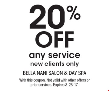 20% Off any service, new clients only. With this coupon. Not valid with other offers or prior services. Expires 8-25-17.