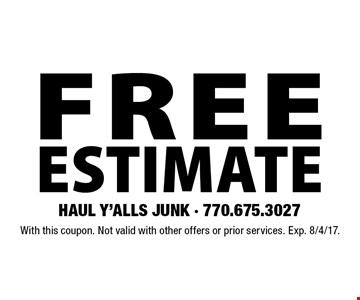 FREE ESTIMATE. With this coupon. Not valid with other offers or prior services. Exp. 8/4/17.
