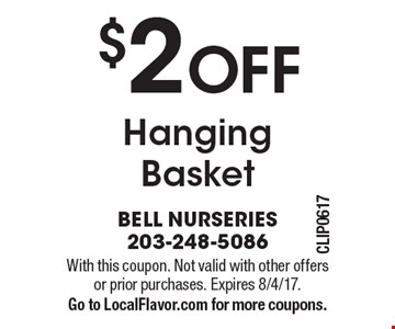 $2 OFF Hanging Basket. With this coupon. Not valid with other offers or prior purchases. Expires 8/4/17.Go to LocalFlavor.com for more coupons.