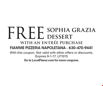 free sophia grazia dessert. With an entree purchase. With this coupon. Not valid with other offers or discounts. Expires 9-1-17. LF1015. Go to LocalFlavor.com for more coupons.