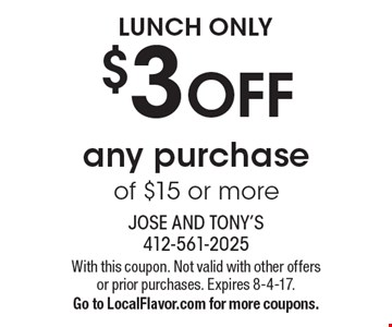 LUNCH ONLY $3 OFF any purchase of $15 or more. With this coupon. Not valid with other offers or prior purchases. Expires 8-4-17. Go to LocalFlavor.com for more coupons.