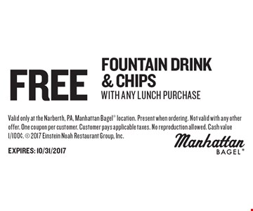 Free Fountain Drink & ChipsWith Any Lunch purchase. Valid only at the Narberth, PA, Manhattan Bagel location. Present when ordering. Not valid with any other offer. One coupon per customer. Customer pays applicable taxes. No reproduction allowed. Cash value 1/100¢.  2017 Einstein Noah Restaurant Group, Inc.EXPIRES: 10/31/2017
