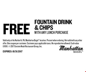 Free Fountain Drink & Chips With Any Lunch purchase. Valid only at the Narberth, PA, Manhattan Bagel location. Present when ordering. Not valid with any other offer. One coupon per customer. Customer pays applicable taxes. No reproduction allowed. Cash value 1/100¢. 2017 Einstein Noah Restaurant Group, Inc. EXPIRES: 10/31/2017
