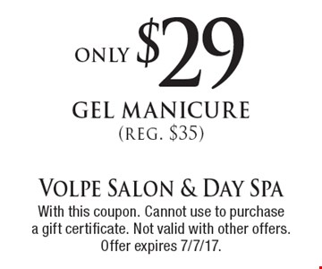only $29 gel manicure (reg. $35). With this coupon. Cannot use to purchase a gift certificate. Not valid with other offers. Offer expires 7/7/17.