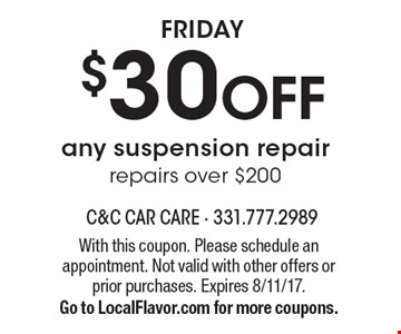 FRIDAY $30 OFF any suspension repairrepairs over $200. With this coupon. Please schedule an appointment. Not valid with other offers or prior purchases. Expires 8/11/17.Go to LocalFlavor.com for more coupons.