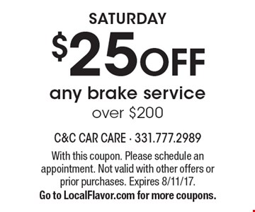 SATURDAY $25 OFF any brake serviceover $200. With this coupon. Please schedule an appointment. Not valid with other offers or prior purchases. Expires 8/11/17.Go to LocalFlavor.com for more coupons.