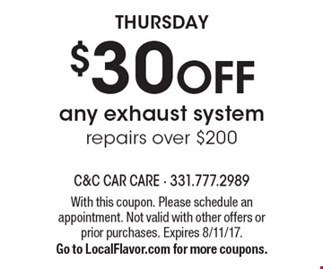 THURSDAY $30 OFF any exhaust systemrepairs over $200. With this coupon. Please schedule an appointment. Not valid with other offers or prior purchases. Expires 8/11/17.Go to LocalFlavor.com for more coupons.