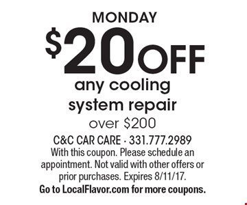 MONDAY $20 OFF any coolingsystem repairover $200. With this coupon. Please schedule an appointment. Not valid with other offers or prior purchases. Expires 8/11/17.Go to LocalFlavor.com for more coupons.