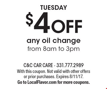 TUESDAY $4 OFF any oil changefrom 8am to 3pm. With this coupon. Not valid with other offers or prior purchases. Expires 8/11/17.Go to LocalFlavor.com for more coupons.