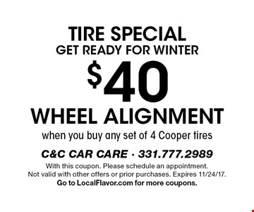 Tire Special. Get Ready For Winter. $40 wheel alignment when you buy any set of 4 Cooper tires . With this coupon. Please schedule an appointment. Not valid with other offers or prior purchases. Expires 11/24/17. Go to LocalFlavor.com for more coupons.