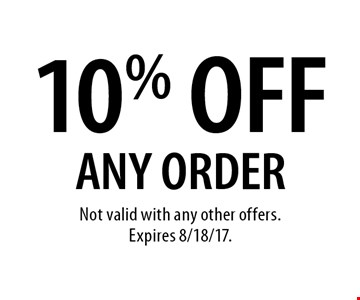 10% OFF ANY ORDER. Not valid with any other offers.Expires 8/18/17.