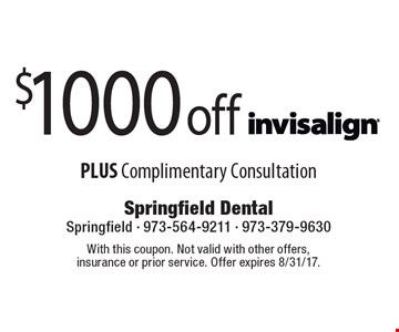 $1000 off Invisalign PLUS Complimentary Consultation. With this coupon. Not valid with other offers, insurance or prior service. Offer expires 8/31/17.