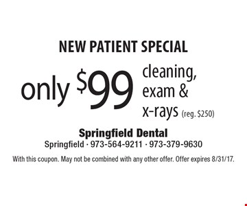 New Patient Special only $99 cleaning, exam & x-rays (reg. $250). With this coupon. May not be combined with any other offer. Offer expires 8/31/17.