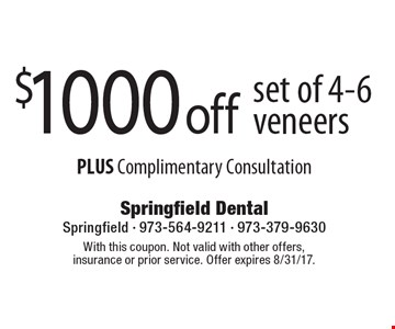 $1000 off set of 4-6 veneers PLUS Complimentary Consultation. With this coupon. Not valid with other offers, insurance or prior service. Offer expires 8/31/17.