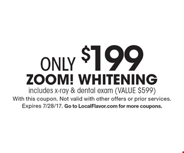 Only $199 Zoom! Whitening includes x-ray & dental exam (VALUE $599). With this coupon. Not valid with other offers or prior services. Expires 7/28/17. Go to LocalFlavor.com for more coupons.