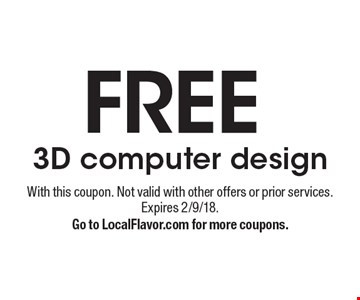 FREE 3D computer design. With this coupon. Not valid with other offers or prior services. Expires 2/9/18.Go to LocalFlavor.com for more coupons.