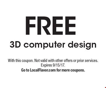FREE 3D computer design. With this coupon. Not valid with other offers or prior services. Expires 9/15/17.Go to LocalFlavor.com for more coupons.
