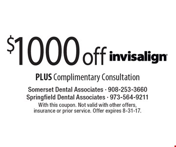 $1000 off Invisalign PLUS Complimentary Consultation. With this coupon. Not valid with other offers, insurance or prior service. Offer expires 8-31-17.