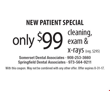New Patient Special only $99. Cleaning, exam & x-rays (reg. $295). With this coupon. May not be combined with any other offer. Offer expires 8-31-17.