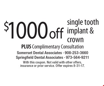$1000 off single tooth implant & crown PLUS Complimentary Consultation. With this coupon. Not valid with other offers, insurance or prior service. Offer expires 8-31-17.