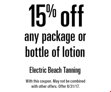 15% off any package or bottle of lotion. With this coupon. May not be combined with other offers. Offer 8/31/17.