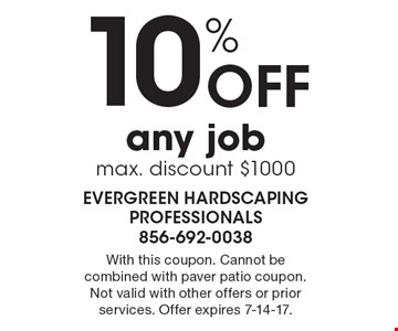 10% Off any job, max. discount $1000. With this coupon. Cannot be combined with paver patio coupon. Not valid with other offers or prior services. Offer expires 7-14-17.