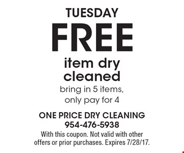 Tuesday FREE item dry cleaned, bring in 5 items, only pay for 4. With this coupon. Not valid with other offers or prior purchases. Expires 7/28/17.