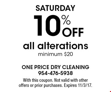 Saturday. 10% off all alterations. Minimum $20. With this coupon. Not valid with other offers or prior purchases. Expires 11/3/17.