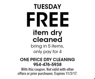 Tuesday. Free item dry cleaned. Bring in 5 items, only pay for 4. With this coupon. Not valid with other offers or prior purchases. Expires 11/3/17.