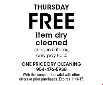 Thursday. Free item dry cleaned. Bring in 5 items, only pay for 4. With this coupon. Not valid with other offers or prior purchases. Expires 11/3/17.