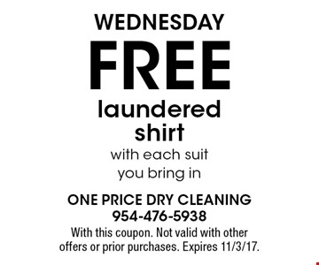 Wednesday. Free laundered shirt with each suit you bring in. With this coupon. Not valid with other offers or prior purchases. Expires 11/3/17.