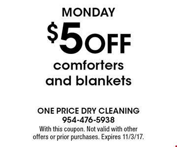 Monday. $5 off comforters and blankets. With this coupon. Not valid with other offers or prior purchases. Expires 11/3/17.