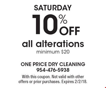 Saturday 10% off all alterations minimum $20. With this coupon. Not valid with other offers or prior purchases. Expires 2/2/18.