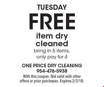 Tuesday Free item dry cleaned bring in 5 items, only pay for 4. With this coupon. Not valid with other offers or prior purchases. Expires 2/2/18.