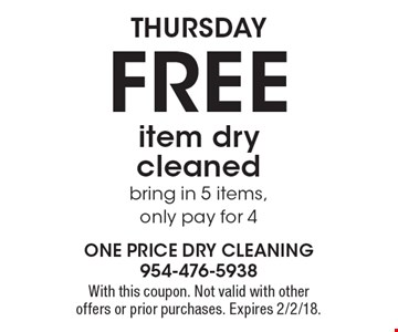 Thursday Free item dry cleaned bring in 5 items, only pay for 4. With this coupon. Not valid with other offers or prior purchases. Expires 2/2/18.