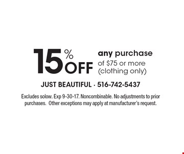 15% Off any purchase of $75 or more (clothing only). Excludes solow. Exp 9-30-17. Noncombinable. No adjustments to prior purchases. Other exceptions may apply at manufacturer's request.