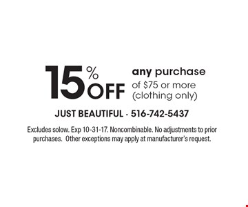 15% Off any purchase of $75 or more (clothing only). Excludes solow. Exp 10-31-17. Noncombinable. No adjustments to prior purchases. Other exceptions may apply at manufacturer's request.