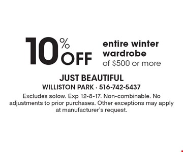 10% Off entire winter wardrobe of $500 or more. Excludes solow. Exp 12-8-17. Non-combinable. No adjustments to prior purchases. Other exceptions may apply at manufacturer's request.