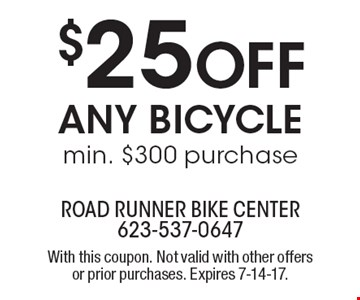 $25 off any bicycle-min. $300 purchase. With this coupon. Not valid with other offers or prior purchases. Expires 7-14-17.