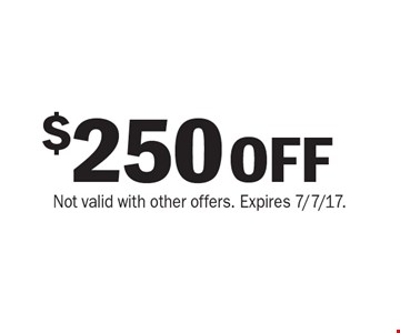 $250 OFF purchase. Not valid with other offers. Expires 7/7/17.