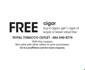 FREE cigar. Buy 4 cigars, get 1 cigar of equal or lesser value free. With this coupon. Not valid with other offers or prior purchases. Go to LocalFlavor.com for more coupons.