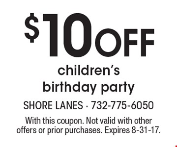 $10 Off children's birthday party. With this coupon. Not valid with other offers or prior purchases. Expires 8-31-17.