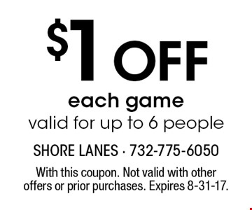 $1 Off each game valid for up to 6 people. With this coupon. Not valid with other offers or prior purchases. Expires 8-31-17.