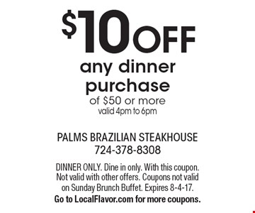 $10 Off Any Dinner Purchase Of $50 Or More. Valid 4pm to 6pm. DINNER ONLY. Dine in only. With this coupon. Not valid with other offers. Coupons not valid on Sunday Brunch Buffet. Expires 8-4-17. Go to LocalFlavor.com for more coupons.