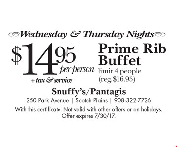 Wednesday & Thursday Nights. $14.95 Per Person + Tax & Service Prime Rib Buffet. Limit 4 people (reg.$16.95). With this certificate. Not valid with other offers or on holidays. Offer expires 7/30/17.