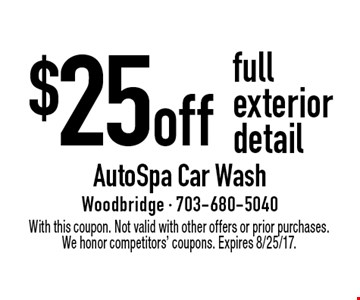 $25 off full exterior detail. With this coupon. Not valid with other offers or prior purchases. We honor competitors' coupons. Expires 8/25/17.