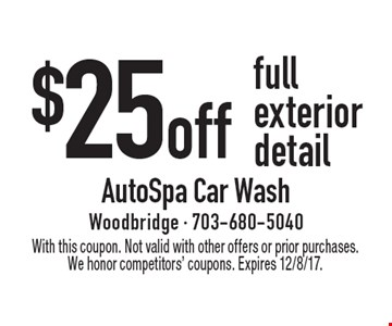 $25 off full exterior detail. With this coupon. Not valid with other offers or prior purchases. We honor competitors' coupons. Expires 12/8/17.