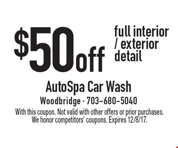 $50 off full interior / exterior detail. With this coupon. Not valid with other offers or prior purchases. We honor competitors' coupons. Expires 12/8/17.